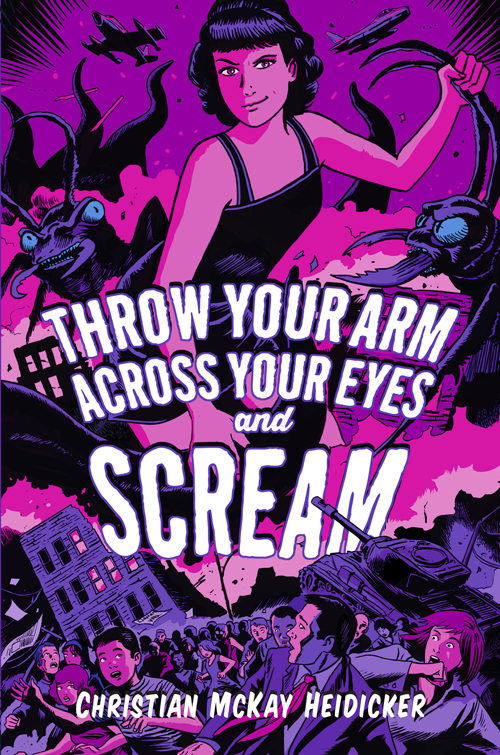 Throw-Your-Arm-Across-Your-Eyes-and-Scream-by-Christian-McKay-Heidcker.jpg